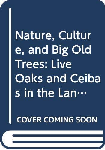 9780292702127: Nature, Culture, and Big Old Trees: Live Oaks and Ceibas in the Landscapes of Louisiana and Guatemala