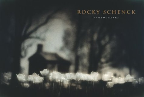 Rocky Schenck: Photographs (Southwestern & Mexican Photography Series, The Wittliff Collections...