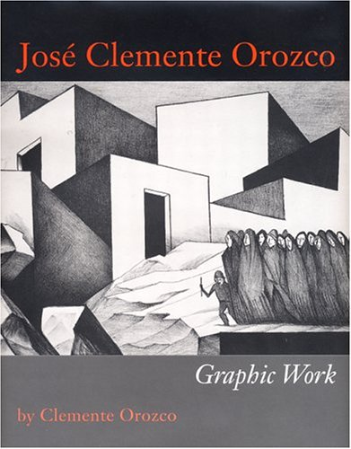 9780292702493: José Clemente Orozco: Graphic Work (Joe R. and Teresa Lozano Long Series in Latin American and Latino Art and cUlture)