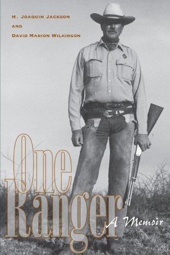 A Memoir; One Ranger: Jackson, H. Joaquin & David Marion Wilkinson