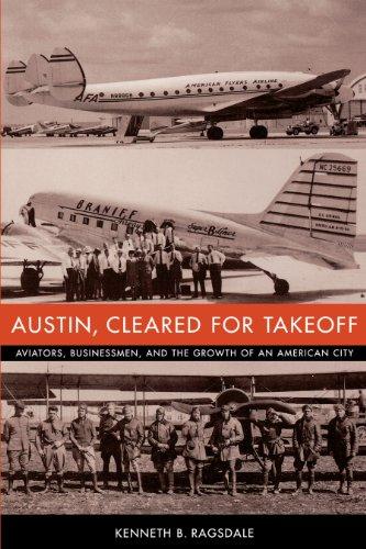 Austin, Cleared for Takeoff : Aviators, Businessmen,: Kenneth Baxter Ragsdale;