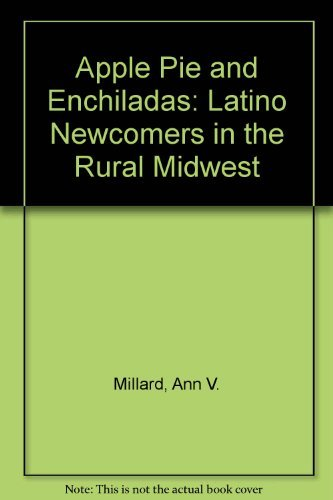 9780292702776: Apple Pie and Enchiladas: Latino Newcomers in the Rural Midwest