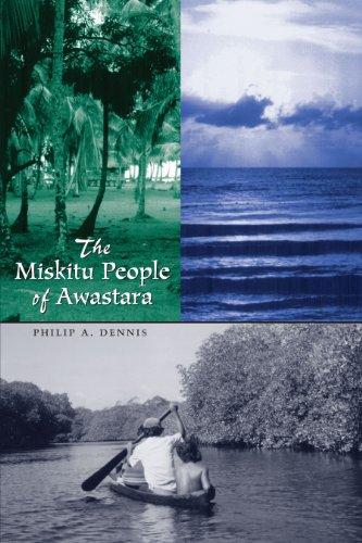 The Miskitu People of Awastara (Llilas New Interpretations of Latin America Series): Dennis, Philip...
