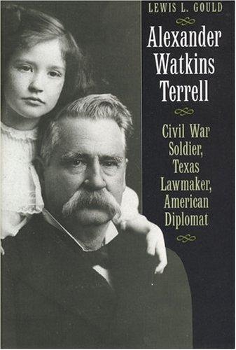 9780292702974: Alexander Watkins Terrell: Civil War Soldier, Texas Lawmaker, American Diplomat (Focus on American History Series)
