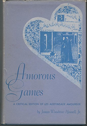 Amorous Games: A Critical Edition of Les Adevineaux Amoureux: Hassell, Jr. James Woodrow