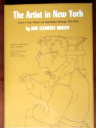 The Artist in New York:Letters to Jean: Orozco, Jose Clemente;Charlot,