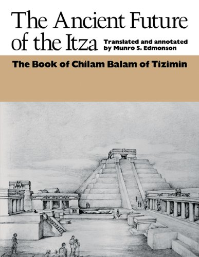 The Ancient Future of the Itza: The Book of Chilam Balam of Tizimin: Edmonson, Munro S.