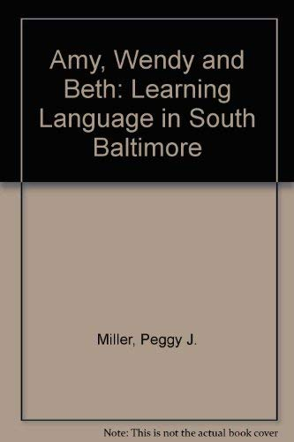 Amy, Wendy, and Beth: Learning Language in South Baltimore: Peggy J. Miller