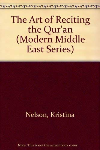 The Art of Reciting the Qur'an (Modern Middle East Series): Nelson, Kristina