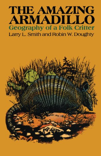 The Amazing Armadillo: Geography of a Folk: Smith, Larry L.,