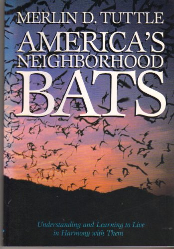 9780292704060: America's Neighborhood Bats: Understanding and Learning to Live in Harmony With Them