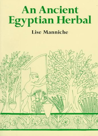 An Ancient Egyptian Herbal: Manniche, Lise