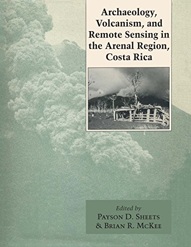 Archaeology, Volcanism, and Remote Sensing in the Arenal Region, Costa Rica: Sheets, Payson D. (...