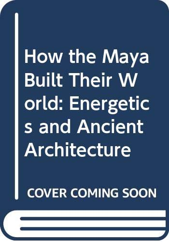 9780292704619: How the Maya Built Their World: Energetics and Ancient Architecture