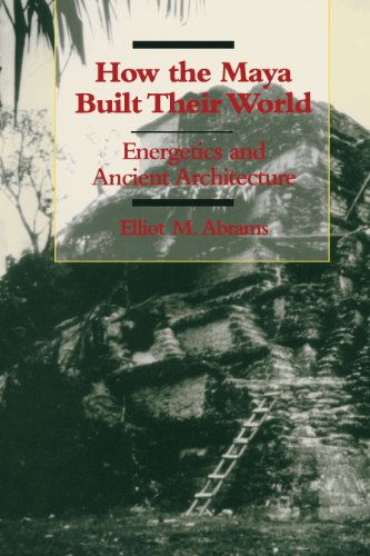 9780292704626: How the Maya Built Their World: Energetics and Ancient Architecture