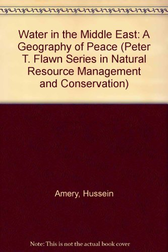 Water in the Middle East : A Geography of Peace: Amery, Hussein, Wolf, Aaron T.