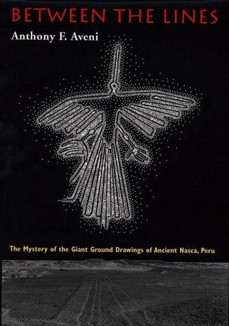 9780292704961: Between the Lines: The Mystery of the Giant Ground Drawings of Ancient Nasca, Peru
