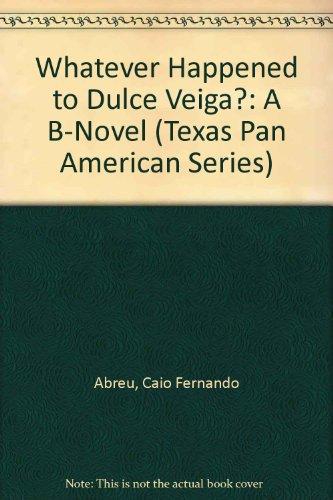 9780292705005: Whatever Happened to Dulce Veiga? : A B-Novel (Texas Pan American Series)