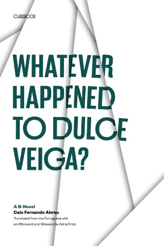 Whatever Happened to Dulce Veiga?: A B-Novel: Abreu, Caio Fernando;Frizzi,