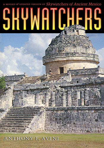 Skywatchers: A Revised and Updated Version of Skywatchers of Ancient Mexico: Aveni, Anthony F.