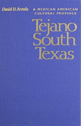 Tejano South Texas: A Mexican American Cultural: Arreola, Daniel D.