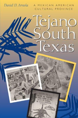 Tejano South Texas: A Mexican American Cultural: Daniel D. Arreola