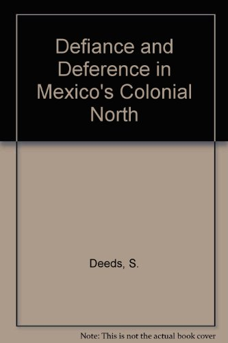 9780292705203: Defiance and Deference in Mexico's Colonial North: Indians under Spanish Rule in Nueva Vizcaya
