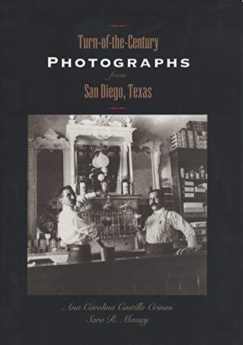 Turn-of-the-Century Photographs from San Diego, Texas: Crimm, Ana Carolina Castillo