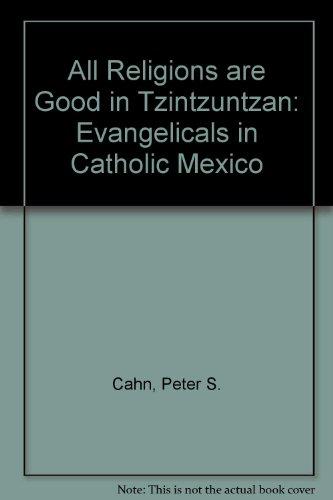 9780292705388: All Religions Are Good in Tzintzuntzan: Evangelicals in Catholic Mexico
