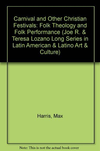 Carnival and Other Christian Festivals: Folk Theology and Folk Performance (Joe R. and Teresa ...