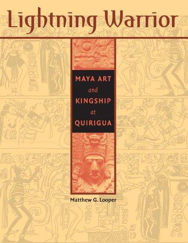 9780292705562: Lightning Warrior: Maya Art and Kingship at Quirigua (Linda Schele Series in Maya and Pre-Columbian Studies)