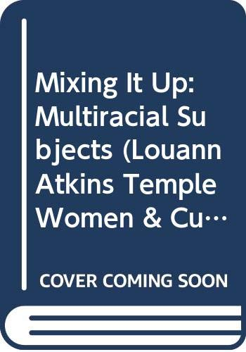 9780292705852: Mixing It Up: Multiracial Subjects (Louann Atkins Temple Women & Culture Series)