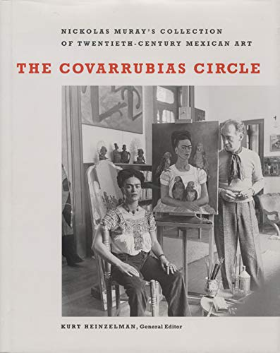 9780292705883: The Covarrubias Circle: Nickolas Muray's Collection of Twentieth-Century Mexican Art (Harry Ransom Humanities Research Center Imprint Series)