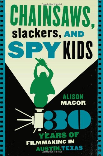 9780292706057: Chainsaws, Slackers, and Spy Kids: Thirty Years of Filmmaking in Austin, Texas