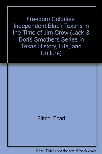 9780292706187: Freedom Colonies: Independent Black Texans In The Time Of Jim Crow