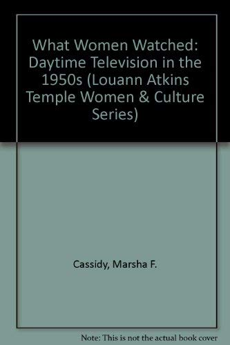 What Women Watched: Daytime Television in the 1950s (Louann Atkins Temple Women & Culture ...