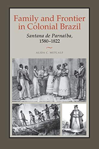 9780292706521: Family and Frontier in Colonial Brazil: Santana de Parnaíba, 1580–1822