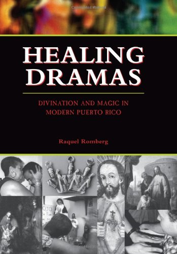 Healing Dramas; Divination and Magic in Modern Puerto Rico