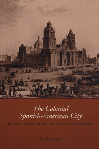 9780292706682: The Colonial Spanish-American City: Urban Life in the Age of Atlantic Capitalism