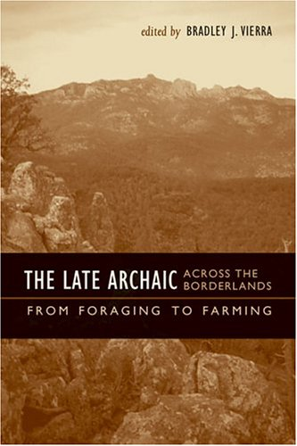 The Late Archaic across the Borderlands: From Foraging to Farming (Texas Archaeology and Ethnohis...