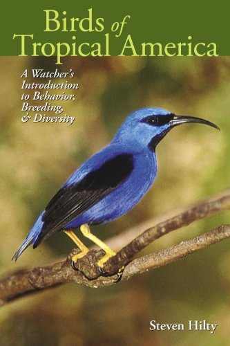 Birds of Tropical America A Watcher's Introduction to Behavior, Breeding, and Diversity