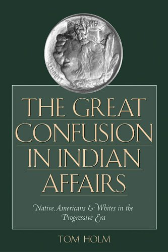 9780292706880: The Great Confusion in Indian Affairs: Native Americans and Whites in the Progressive Era