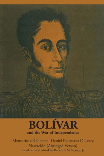 Bolívar and the War of Independence: Daniel Florence O'Leary