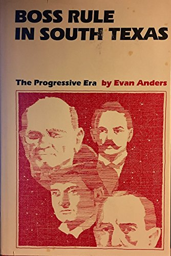Boss Rule in South Texas: The Progressive Era: Anders, Evan