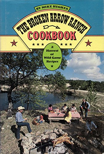 Broken Arrow Ranch Cookbook: Mike Hughes