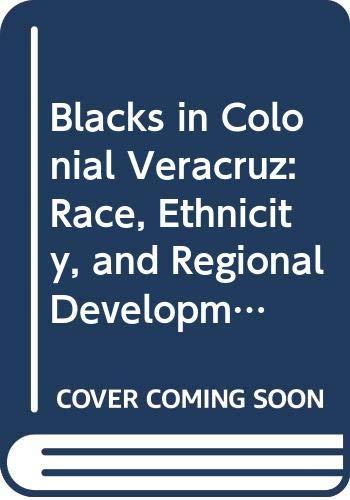 9780292707801: Blacks in Colonial Veracruz: Race, Ethnicity, and Regional Development