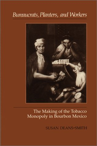 9780292707863: Bureaucrats, Planters, and Workers: The Making of the Tobacco Monopoly in Bourbon Mexico