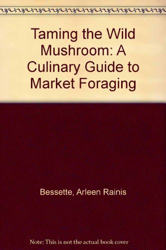 9780292707986: Taming the Wild Mushroom: A Culinary Guide to Market Foraging