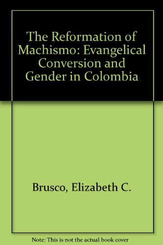 9780292708204: The Reformation of Machismo: Evangelical Conversion and Gender in Colombia