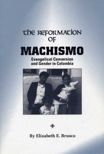 The Reformation of Machismo: Evangelical Conversion and Gender in Colombia: BRUSCO, ELIZABETH E.